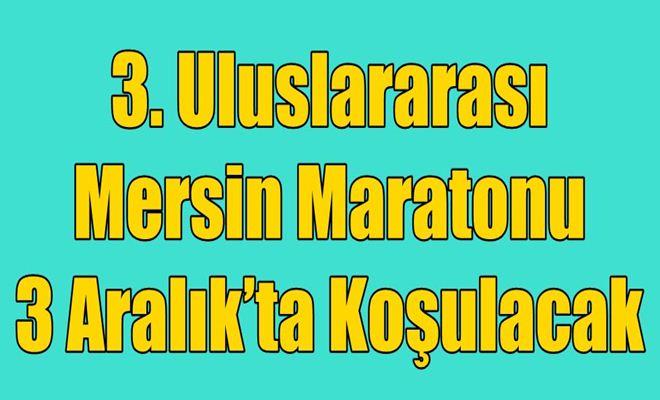 3. Uluslararası Mersin Maratonu 3 Aralık'ta Koşulacak
