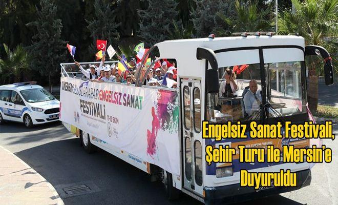 Engelsiz Sanat Festivali, Şehir Turu ile Mersin'e Duyuruldu