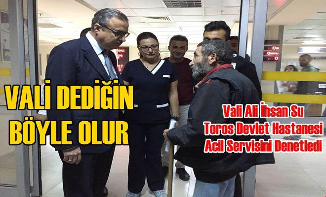 Vali Ali İhsan Su Toros Devlet Hastanesi Acil Servisini Denetledi