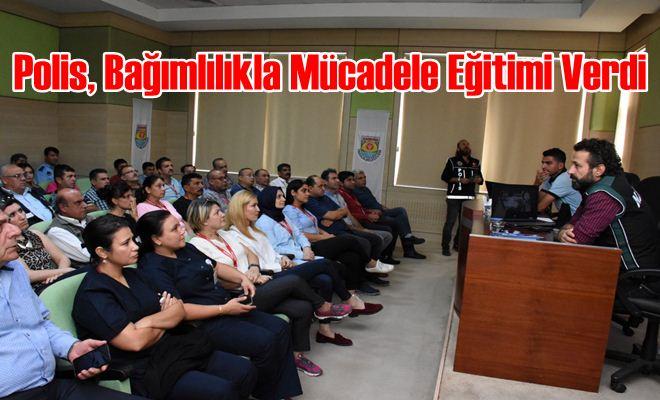 Polis Tarsus Belediyesi Çalışanlarına Bağımlılıkla Mücadele Eğitimi Verdi