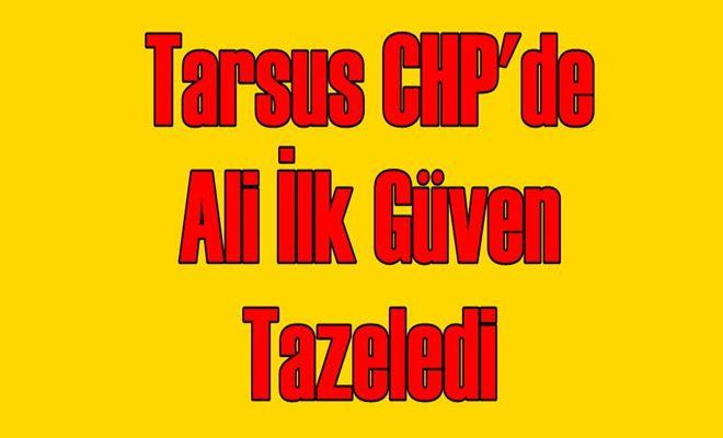 Tarsus CHP'de Ali İlk Güven Tazeledi