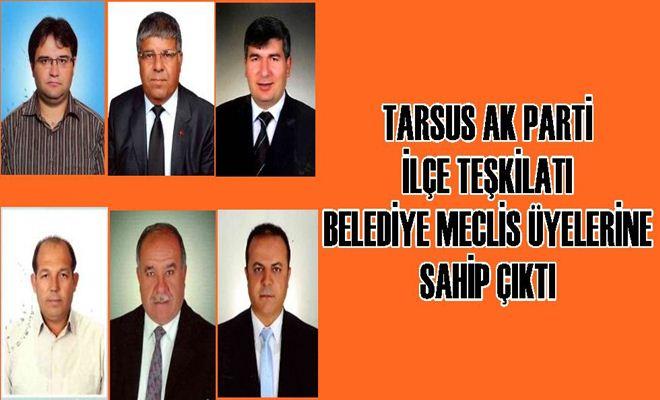 Tarsus Ak Parti Teşkilatı Belediye Meclis Üyelerine Sahip Çıktı
