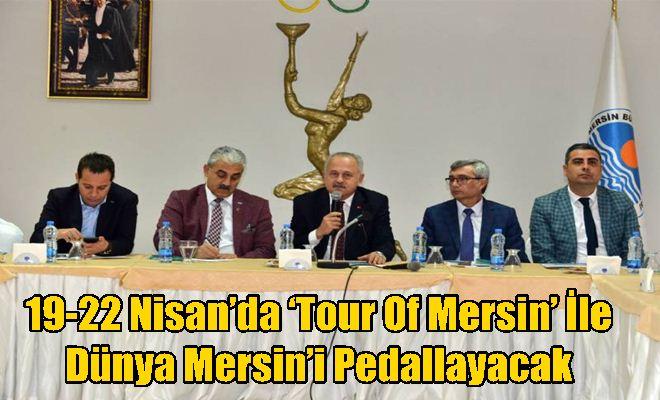 19-22 Nisan'da 'Tour Of Mersin' İle Dünya Mersin'i Pedallayacak