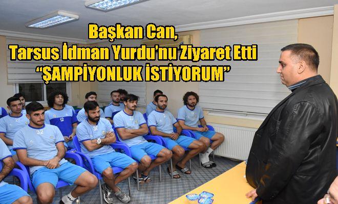 Başkan Can, Tarsus İdman Yurdu'nu Ziyaret Etti