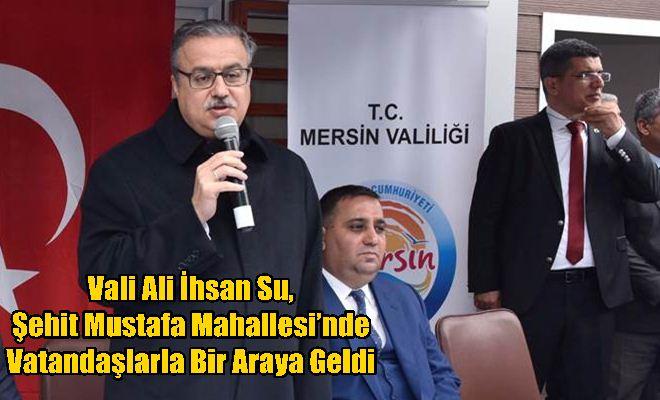 Vali Ali İhsan Su, Şehit Mustafa Mahallesi'nde Vatandaşlarla Bir Araya Geldi