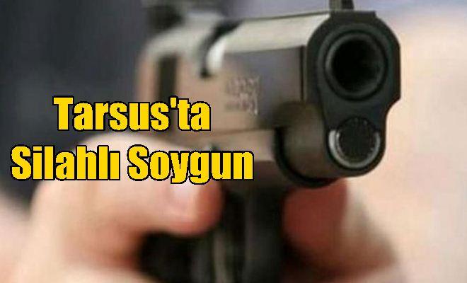 Tarsus'ta Silahlı Soygun