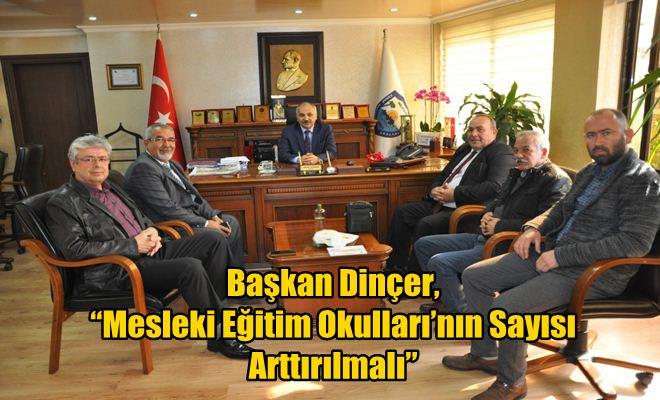 """Başkan Dinçer, """"Mesleki Eğitim Okulları'nın Sayısı Arttırılmalı"""""""
