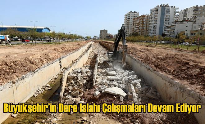 Büyükşehir'in Dere Islahı Çalışmaları Devam Ediyor