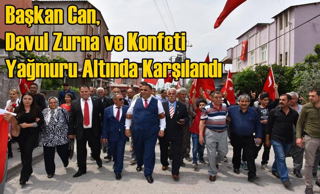 Başkan Can, Davul Zurna ve Konfeti Yağmuru Altında Karşılandı