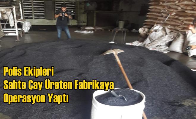 Polis Ekipleri Sahte Çay Üreten Fabrikaya Operasyon Yaptı