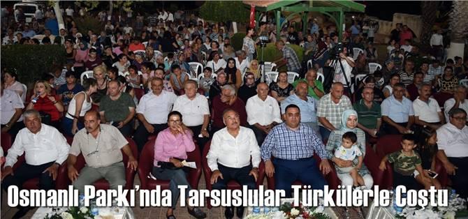 Osmanlı Parkı'nda Tarsuslular Türkülerle Coştu
