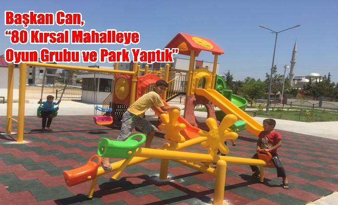 """Başkan Can, """"80 Kırsal Mahalleye Oyun Grubu ve Park Yaptık"""""""