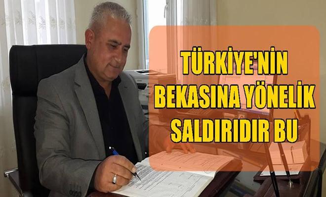 Türkiye'nin Bekasına Yönelik Saldırıdır Bu
