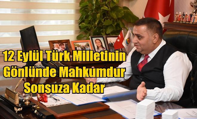 12 Eylül Türk Milletinin Gönlünde Mahkumdur Sonsuza Kadar