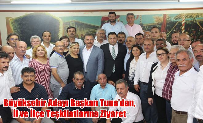 Büyükşehir Adayı Başkan Tuna'dan, İl ve İlçe Teşkilatlarına Ziyaret
