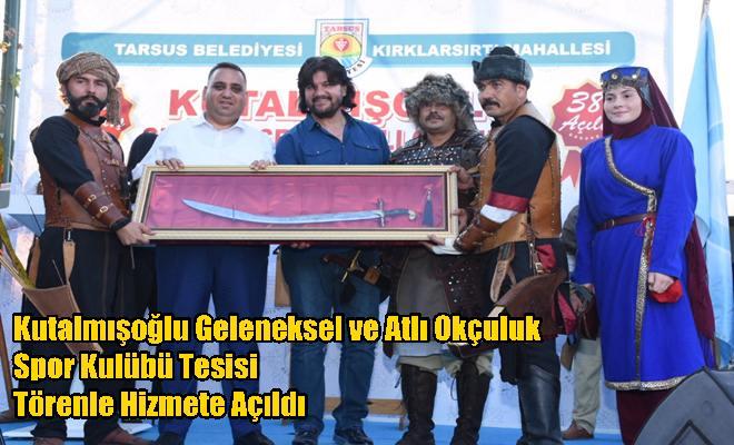 Kutalmışoğlu Geleneksel ve Atlı Okçuluk Spor Kulübü Tesisi Törenle Hizmete Açıldı