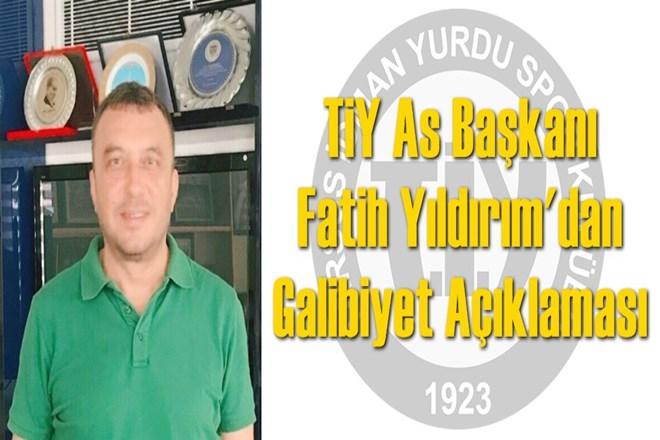 TİY As Başkanı Fatih Yıldırım'dan Açıklama