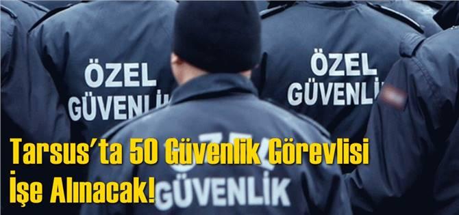 Tarsus'ta Güvenlik Görevlisi Başvuruları İşkur'a Yapılacak