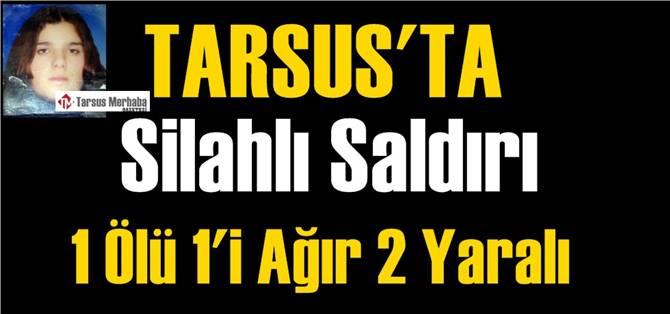 Tarsus'ta Silahlı Saldırı 1 Ölü 1'i Ağır 2 Yaralı