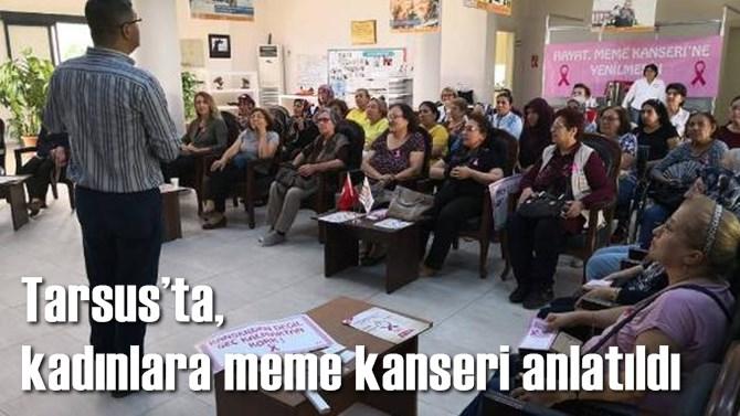Tarsus'ta, kadınlara meme kanseri anlatıldı