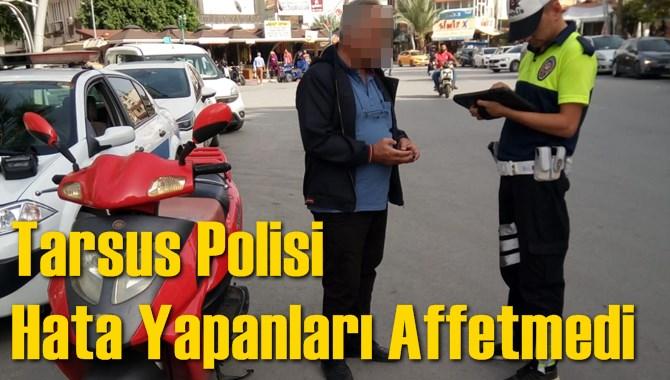 Tarsus Polisi Hata Yapanları Affetmedi