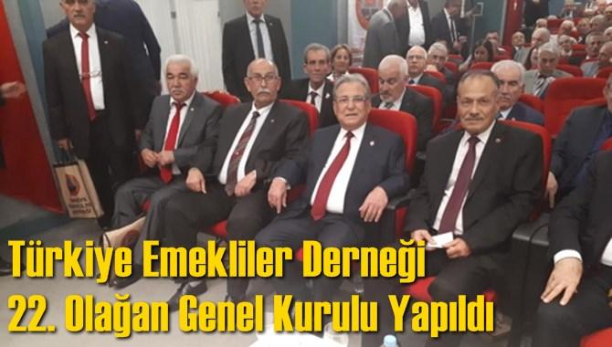 Türkiye Emekliler Derneği 22. Olağan Genel Kurulu Yapıldı