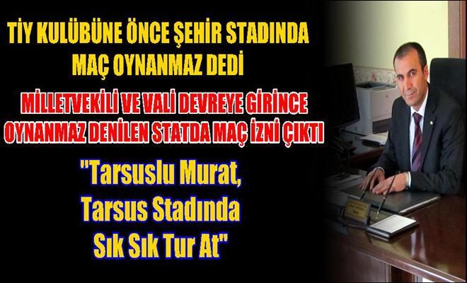Tarsuslu Murat, Tarsus Stadında Sık Sık Tur At