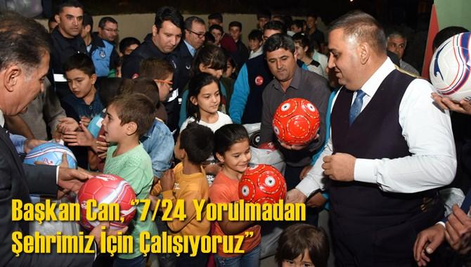 Başkan Can, ''7/24 Yorulmadan Şehrimiz İçin Çalışıyoruz''