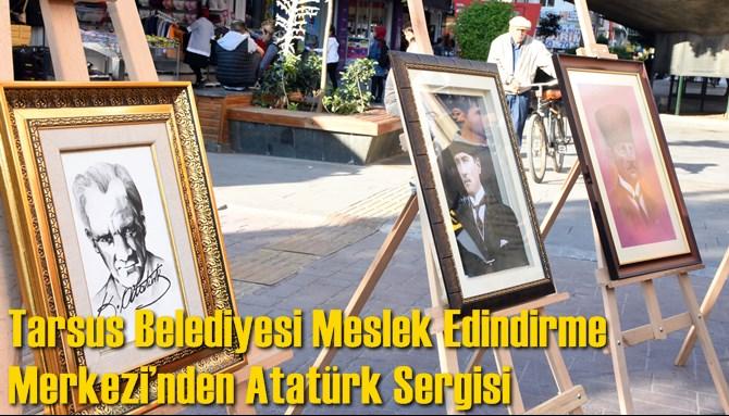 Tarsus Belediyesi Meslek Edindirme Merkezi'nden Atatürk Sergisi