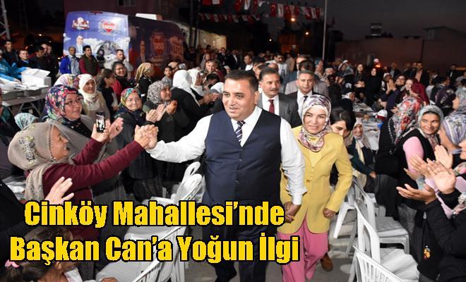 Cinköy Mahallesi'nde Başkan Can'a Yoğun İlgi