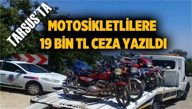 Tarsus'ta Motosiklet Sürücülerine 19 Bin Ceza Yazıldı