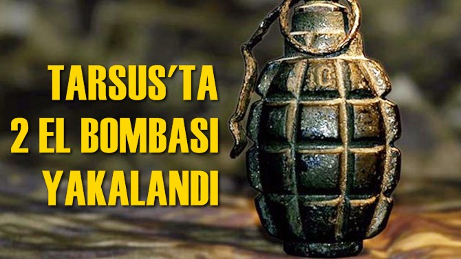 Tarsus'ta 2 El Bombası Ele Geçirildi