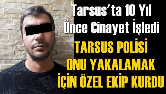 Tarsus'ta Cinayet İşleyen Zanlı 10 Yıl Sonra Yakalandı