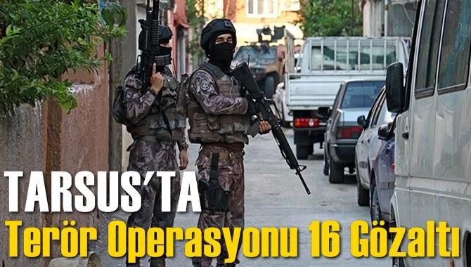Tarsus'ta Terör Operasyonu 13 Gözaltı
