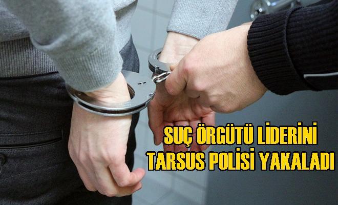 Aranan Suç Örgütü Liderini Tarsus Polisi Yakaladı