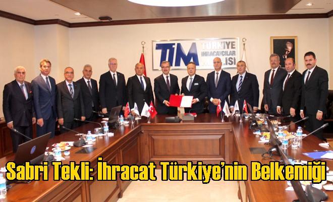 Sabri Tekli: İhracat Türkiye'nin Belkemiği