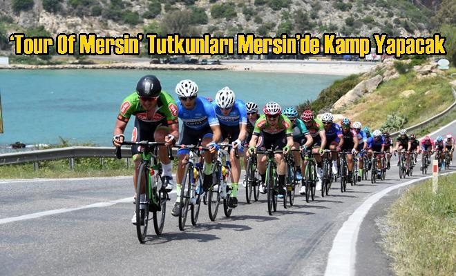 'Tour Of Mersin' Tutkunları Mersin'de Kamp Yapacak
