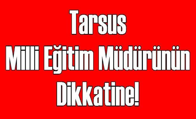 Tarsus Milli Eğitim Müdürünün Dikkatine!