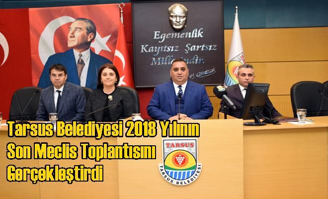Tarsus Belediyesi 2018 Yılının Son Meclis Toplantısını Gerçekleştirdi