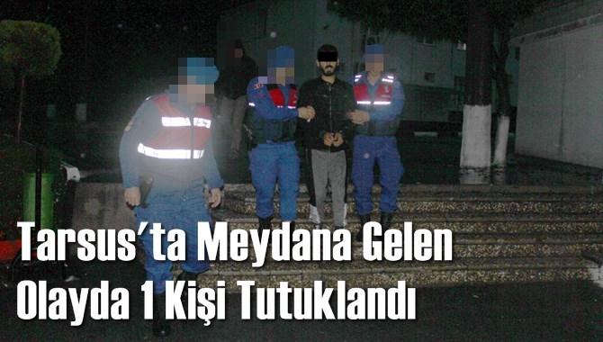Tarsus'ta Meydana Gelen Olayda 1 Kişi Tutuklandı