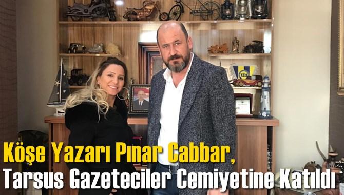 Köşe Yazarı Pınar Cabbar, Tarsus Gazeteciler Cemiyetine Katıldı