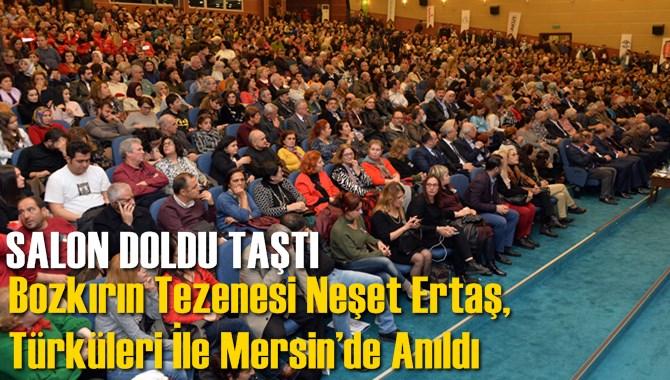 Bozkırın Tezenesi Neşet Ertaş, Türküleri İle Mersin'de Anıldı