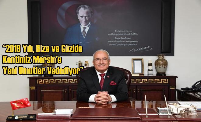 """""""2019 Yılı, Bize ve Güzide Kentimiz Mersin'e Yeni Umutlar Vadediyor"""""""