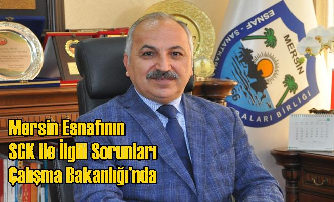 Mersin Esnafının SGK ile İlgili Sorunları Çalışma Bakanlığı'nda