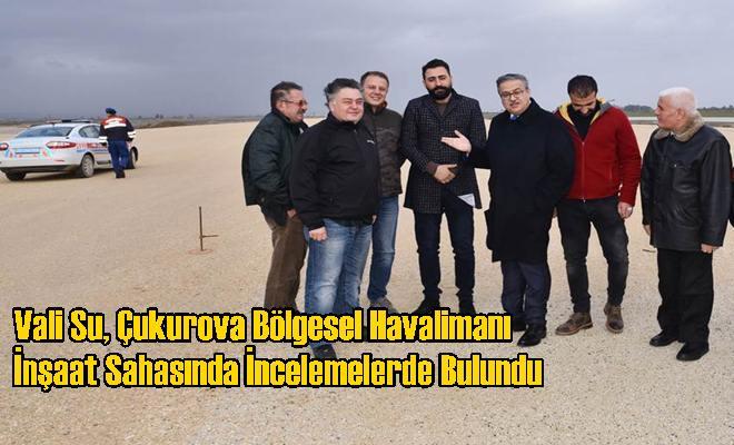Vali Su, Çukurova Bölgesel Havalimanı İnşaat Sahasında İncelemelerde Bulundu