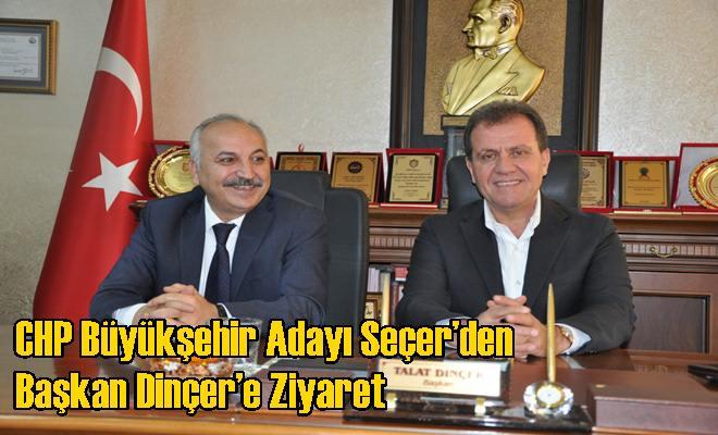 CHP Büyükşehir Adayı Seçer'den Başkan Dinçer'e Ziyaret