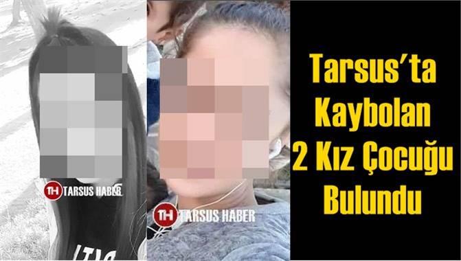 Tarsus'ta Kaybolan 2 Kız Çocuğu Bulundu