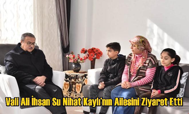 Vali Ali İhsan Su Nihat Kaylı'nın Ailesini Ziyaret Etti