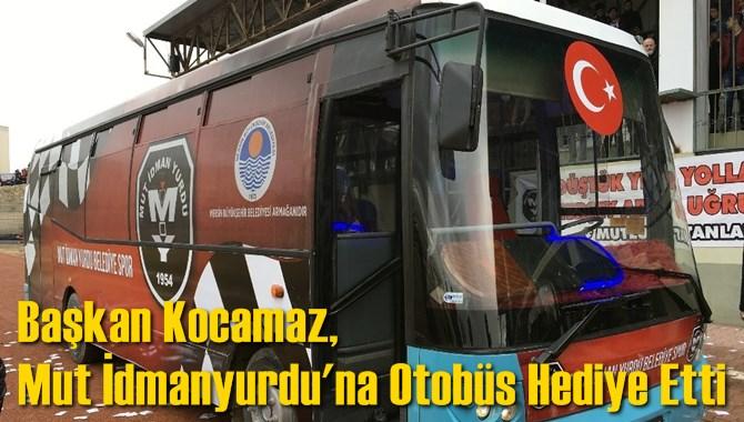 Başkan Kocamaz, Mut İdmanyurdu'na Otobüs Hediye Etti