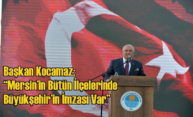 """Başkan Kocamaz: """"Mersin'in Bütün İlçelerinde Büyükşehir'in İmzası Var"""""""